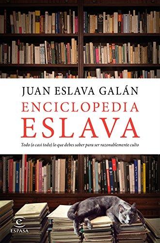 Enciclopedia Eslava: Todo (o casi todo) lo que debes saber para ser razonablemente culto (FUERA DE COLECCIÓN Y ONE SHOT) por Juan Eslava Galán