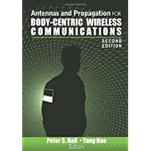 Antennas and Propagation for Body-Centric Wireless Communications. Second Edition 2nd edition by Peter S. Hall, University of Birmingham, and Yang Hao, Queen (2012) Hardcover