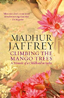 Climbing the Mango Trees: A Memoir of a Childhood in India by [Jaffrey, Madhur]