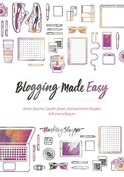 Blogging Made Easy by [Sharma, Amen, James, Gareth, J. Rosales, Romeo Martin, Begum, Rumena]