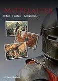 Mittelalter: Ritter, Helden, Schlachten - Klaus Hillingmeier