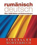 Visuelles Wörterbuch Rumänisch-Deutsch: Über 12.000 Wörter und Redewendungen