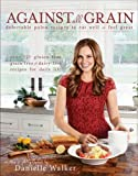 Against All Grain : Delectable Paleo Recipes to Eat Well & Feel Great