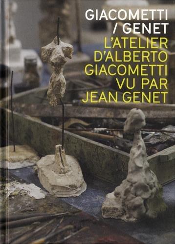 Giacometti-Genet : L'atelier d'Alberto Giacometti par Jean Genet