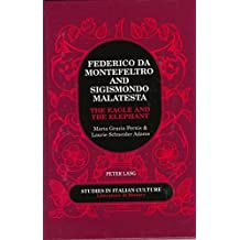 Federico Da Montefeltro & Sigismondo Malatesta: The Eagle and the Elephant