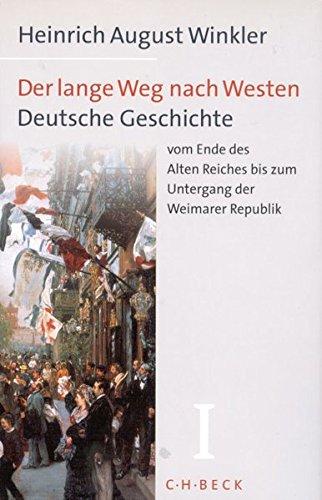 Der lange Weg nach Westen, 2 Bde., Bd.1, Deutsche Geschichte vom Ende des Alten Reiches bis zum Untergang der Weimarer Republik Und 1 Weste