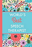 World's Best Speech Therapist (6x9 Journal): Bright Flowers, Lightly Lined, 120 Pages, Perfect for Notes, Journaling, Mother's Day and Christmas Gifts