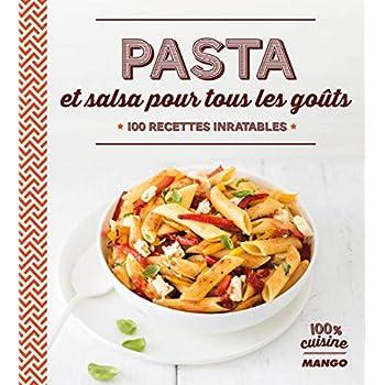 Pasta et salsa pour tous les goûts : 100 recettes inratables