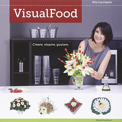 VisualFood. Creare, stupire, gustare. Ediz. illustrata