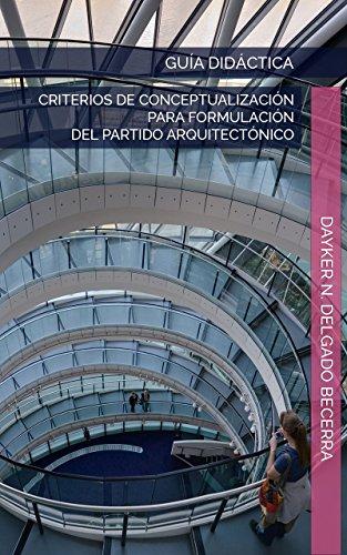 Guía didáctica. Criterios de Conceptualización para Formulación del Partido Arquitectónico