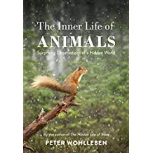 The Inner Life of Animals: Surprising Observations of a Hidden World (Everyman's Library CLASSICS)