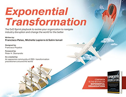 Exponential Transformation: The Exo Sprint Playbook to Evolve Your Organization to Navigate Industry Disruption and Change the World for the Bette por Salim Ismail