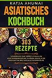 Asiatisches Kochbuch : Genießen Sie eine große Auswahl an asiatischen Rezepten. Tauchen Sie ein in die einzigartige Welt der asiatischen Küche.