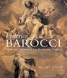 Federico Barocci: Allure and Devotion in Late Renaissance Painting by Stuart Lingo (2009-01-27)