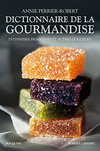 Dictionnaire de la gourmandise par Annie PERRIER-ROBERT