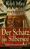 Der Schatz im Silbersee (Abenteuerroman) - Vollständige Ausgabe: Ein Klassiker der Abenteuer- und Jugendliteratur