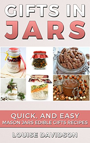 Gifts in Jars: Quick and Easy Mason Jars Edible Gifts Recipes (English Edition)