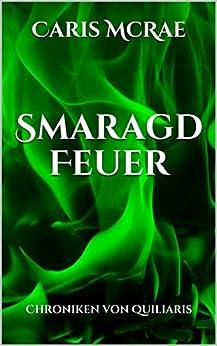 SmaragdFeuer: Chroniken von Quiliaris von [McRae, Caris]