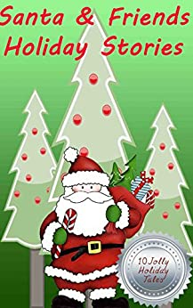 Santa & Friends Holiday Stories: Simply Wonderful Short Stories For Kids (reading Is Fun, Happy, Short Stories) por Betty J. Byers epub