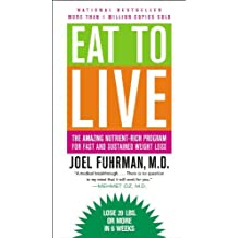 Eat to Live: The Amazing Nutrient-Rich Program for Fast and Sustained Weight Loss by Joel Fuhrman (2012-05-05)