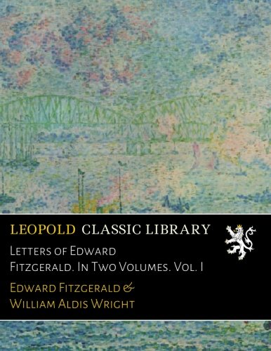 letters-of-edward-fitzgerald-in-two-volumes-vol-i