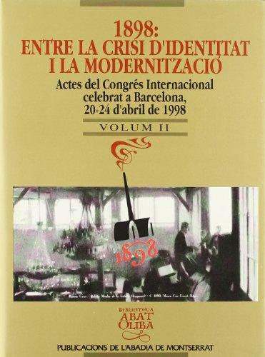 1898: Entre la crisi d'identitat i la modernització, Vol. 2. Actes del Congrés Internacional celebrat a Barcelona, 20-24 d'abril de 1998 (Biblioteca Abat Oliba)