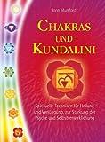 Chakras und Kundalini: Spirituelle Techniken für Heilung und Verjüngung, zur Stärkung der Psyche und Selbstverwirklichung - Jonn Mumford