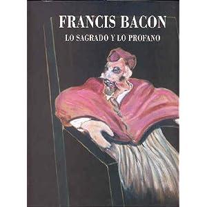 Francias bacon. lo sagrado y lo profano
