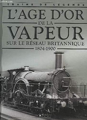 L'age d'or de la vapeur sur le réseau Britannique, 1804 - 1900, Trains de légende, Transport, Rail, Chemin de fer, Locomotive, cheminots