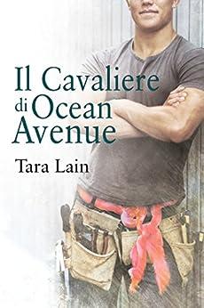 Il Cavaliere di Ocean Avenue (Storie d'amore a Laguna Vol. 1) di [Lain, Tara]