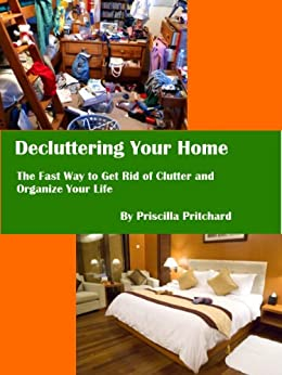 Decluttering Your Home: The Fast Way to Get Rid of Clutter and Organize Your Life (Declutter and simplify Book 1) (English Edition) von [Pritchard, Priscilla]