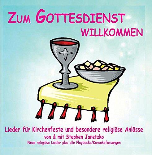 Zum Gottesdienst willkommen - Lieder für Kirchenfeste und besondere religiöse Anlässe - Sonntag - Taufe - Ostern - Kommunion - Erntedank - Namenstag