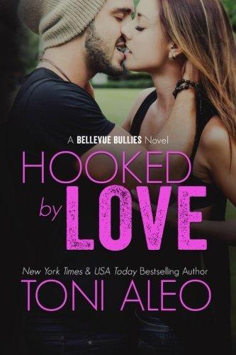 Hooked by Love (Bellevue Bullies) (Volume 3) by Toni Aleo (2015-12-19)