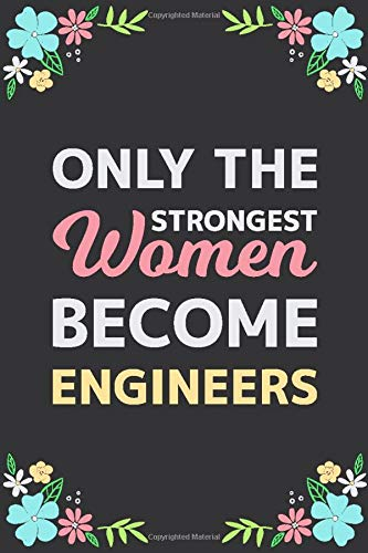 Only The Strongest Women Become Engineers: Motivational Notebook / Lined Journal, Engineers Appreciation Gifts For Women, Blank 110 pages, Matte Cover.