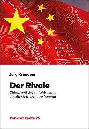 Der Rivale: Chinas Aufstieg zur Weltmacht und die Gegenwehr des Westens (Konkret Texte)