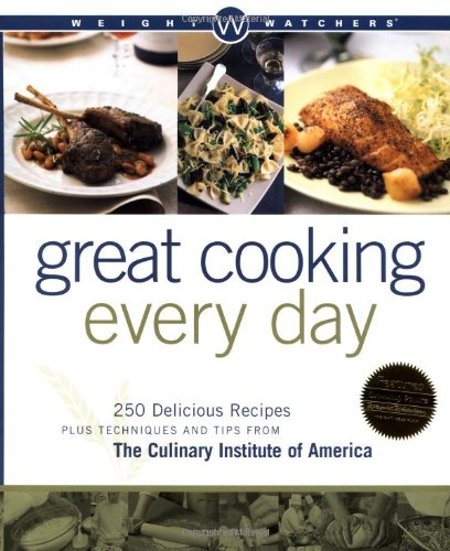 Great Cooking Every Day: 250 Delicious Recipes Plus Techniques and Tips from the Culinary Institute of America par Weight Watchers