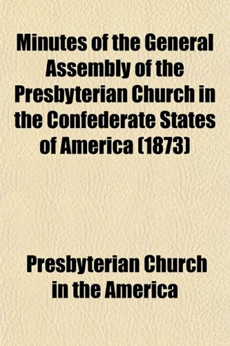 Minutes of the General Assembly of the Presbyterian Church in the Confederate States of America (1873)