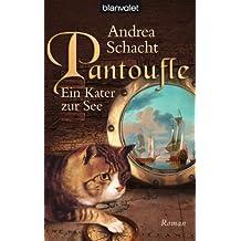Pantoufle - Ein Kater zur See: Roman (Andrea Schachts Katzenromane 3)
