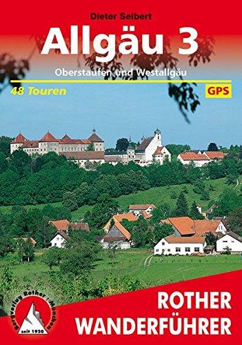 Preisvergleich Produktbild Allgäu 3: Oberstaufen und Westallgäu. 48 Touren. mit GPS-Daten. (Rother Wanderführer)