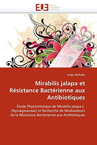 Mirabilis jalapa et Résistance Bactérienne aux Antibiotiques: Étude Phytochimique de Mirabilis jalapa L. (Nyctaginaceae) et Recherche de Modulateurs ... aux Antibiotiques (Omn.Univ.Europ.)