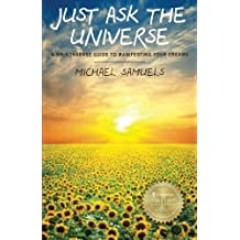 Just Ask the Universe: A No-Nonsense Guide to Manifesting your Dreams by Michael Samuels (2011-09-16)