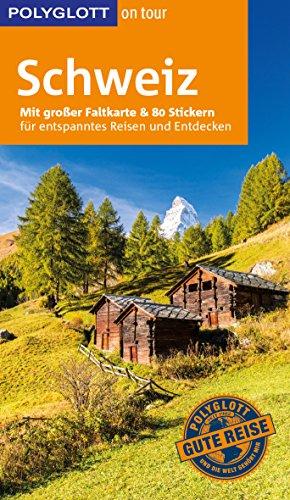 POLYGLOTT on tour Reiseführer Schweiz: Mit großer Faltkarte und 80 Stickern
