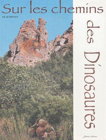 Sur les chemins des dinosaures par Eric Buffetaut