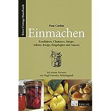 Einmachen: Konfitüren, Chutneys, Sirupe, Liköre, Essige, Eingelegts und Saucen. River Cottage Handbuch