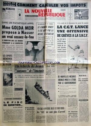NOUVELLE REPUBLIQUE (LA) [No 7730] du 18/02/1970 - LES CONFLITS SOCIAUX -A LA RECHERCHE DES DERNIERS SAUVGES DE L'AMAZONIE PAR CARSTEN - MME GOLDA MEIR PROPOSE A NASSER UN VRAI CESSEZ-LE-FEU -LES EXPERTS SEVERES AU PROCES DE FEYZIN -ACCOMPAGNE DU DR RAMSEY / LE CARDINAL MARTY A ETE RECU PAR LA REINE ELISABETH -LES SPORTS - ELLIS ET FRAZIER -LE FISC EN QUESTION PAR BERNARD -