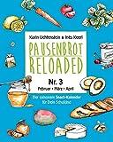 Pausenbrot Reloaded 3: Gesunde, saisonale und schnelle Rezeptideen für jeden Schultag die jedem Kind schmecken  - Februar-März-April - inkl. Frühlings-Mama-Special!
