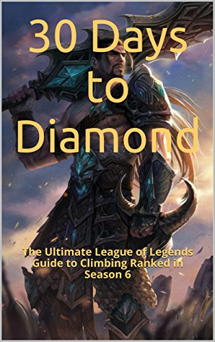 30 Days to Diamond: The Ultimate League of Legends Guide to Climbing Ranked (The Ultimate League of Legends Guide to Climbing the Ranked Ladder Book 1) (English Edition) (Hey Elektronische)