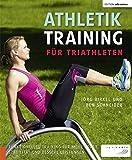 Athletiktraining für Triathleten: Funktionelles Training für mehr Kraft, Stabilität und bessere Leistungen (Edition triathlon)