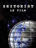 Zeitgeist: Le Film (Zeitgeist: The Movie)...