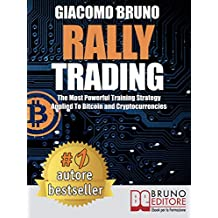 Rally Trading: The Most Powerful Training Strategy Applied To Bitcoin and Cryptocurrencies (English Edition)